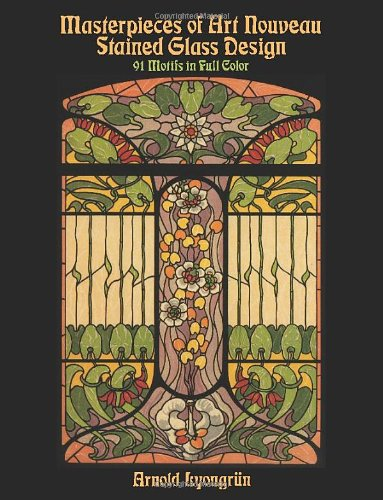 Masterpieces of Art Nouveau Stained Glass Design: 91 Motifs in Full Color (Dover Pictorial Archive) by Dover Publications