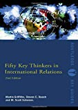 Fifty Key Thinkers in International Relations (Routledge Key Guides)