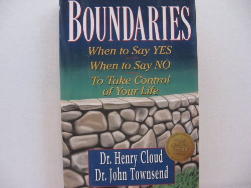 Boundries: When to Say Yes, When to Say No, To Take Control of Your Life