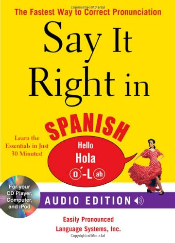 Say It Right in Spanish (Audio CD and Book): The Fastest Way to Correct Pronunciation (Say It Right! Series)
