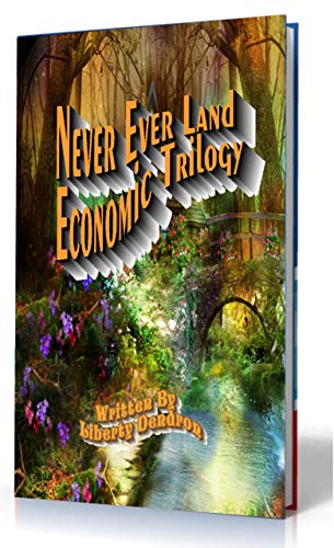 Book: Never Ever Land Economic Trilogy by Liberty Dendron