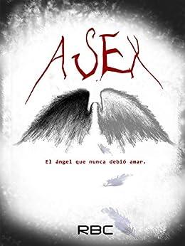 Asex: El ángel que nunca debió amar (7 relatos de RBC) de [BC, R]