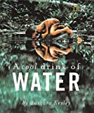 A Cool Drink of Water (Rise and Shine) (Barbara Kerley Photo Inspirations)