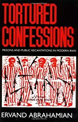 Tortured Confessions: Prisons and Public Recantations in Modern Iran
