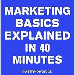 Marketing Basics Explained in 40 Minutes