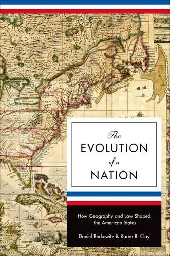 The Evolution of a Nation: How Geography and Law Shaped the American States (The Princeton Economic History of the Weste