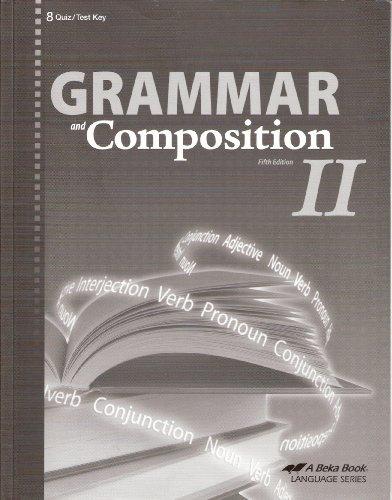 Quiz Key - A Beka Book Grammar and Composition II - Quiz/Test Key 5th Edition