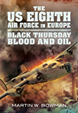 The US Eighth Air Force in Europe : Black Thursday Blood and Oil, Vol 2