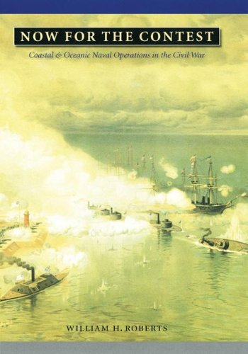 Now for the Contest: Coastal and Oceanic Naval Operations in the Civil War (Great Campaigns of the Civil (Civil War Military Operations)