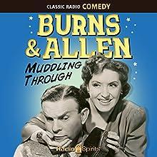 Burns & Allen: Muddling Through Radio/TV Program by George Burns, Gracie Allen Narrated by George Burns, Gracie Allen, Mel Blanc, Jack Benny, Bill Goodwin, Meredith Willson