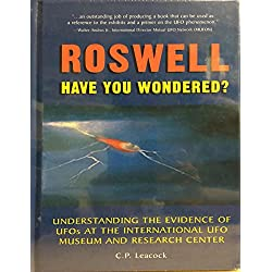 Roswell Have You Wondered: Understanding the Evidence of Ufos at the International Ufo Museum and Research Center