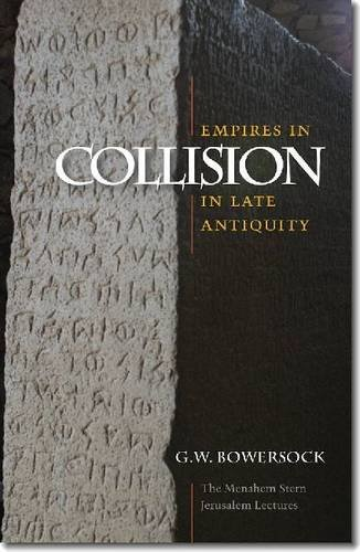 Empires in Collision in Late Antiquity (The Menahem Stern Jerusalem Lectures)