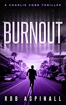 Burnout: (Charlie Cobb #4: Crime & Action Thriller Series) by [Aspinall, Rob, Aspinall]