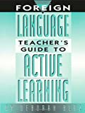 Foreign language teacher's guide to active Learning, Deborah Blaz, 1883001757