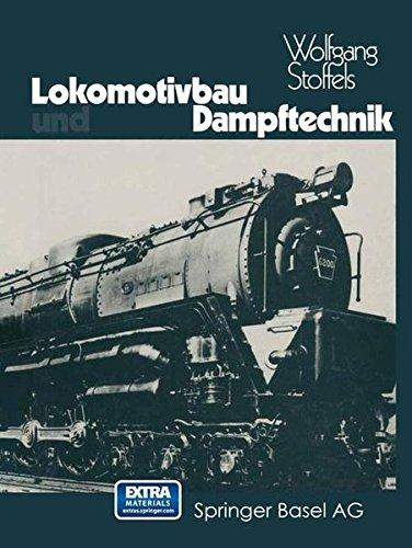 Lokomotivbau und Dampftechnik: Versuche Und Resultate Mit Hochdruckdampflokomotiven, Dampfmotorlokomotiven, Dampfturbinenlokomotiven (German Edition)