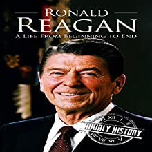 Ronald Reagan: A Life from Beginning to End Audiobook by Hourly History Narrated by Grant Finley