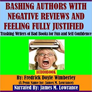 Bashing Authors with Negative Reviews and Feeling Fully Justified Audiobook