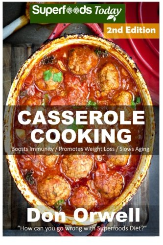 Casserole Cooking: 70 + Casserole Meals, Casseroles For Breakfast, Casserole Cookbook, Casseroles Quick And Easy, Wheat Free Diet,Heart Healthy Diet, ... quick and easy) (Volume 89)