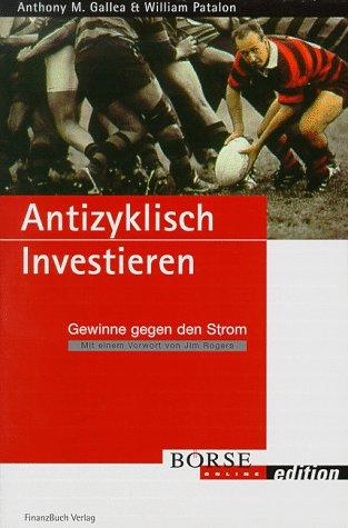 Antizyklisch Investieren. Gewinne gegen den Strom (Börse Online edition) Gebundenes Buch – 1. Mai 1999 Anthony M Gallea William III. Patalon FinanzBuch Verlag 3932114221
