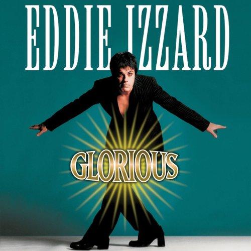 Eddie Izzard  Eddie Izzard Glorious