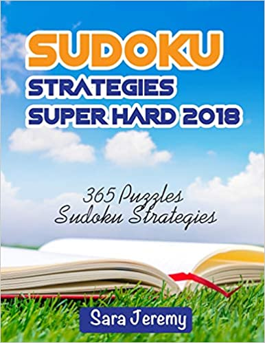 Sudoku Strategies Super Hard 2018: 365 Puzzles Sudoku