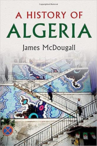 «A History of Algeria», la somme de l'historien britannique James Mc Dougall qui retrace 500 ans d'histoire algérienne