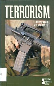 Terrorism: Opposing Viewpoints