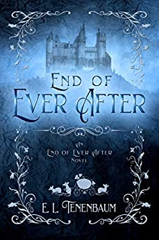End of Ever After: A Cinderella Retelling by [Tenenbaum, E. L.]