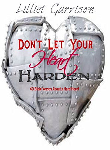 Don't Let Your Heart Harden: 40 Bible Verses About a Hard Heart