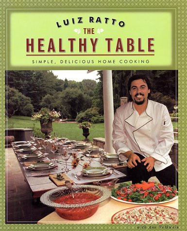 The Healthy Table: Simple, Delicious Home Cooking by Luiz Ratto