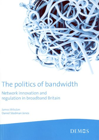 The Politics of Bandwidth: Network Innovation and Regulation in Broadband Britain