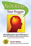 Nourish Your Noggin: Brain-Building Foods & Easy-to-Make Recipes to...