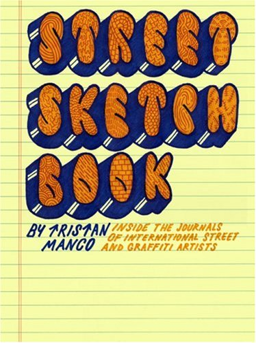 Street Sketchbook: Inside the Journals of International Street and Graffiti Artists (International Journal Of English Literature And Culture)