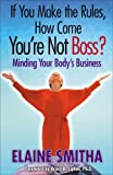 If You Make the Rules, How Come You're Not Boss?, Elaine Smitha, 1571744053