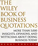 The Wiley Book of Business Quotations, Henry Ehrlich, 0471182079