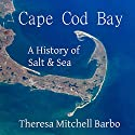 Cape Cod Bay: A History of Salt & Sea Audiobook by Theresa Mitchell Barbo, Richard G. Gurnon (foreword) Narrated by Cynthia Wallace