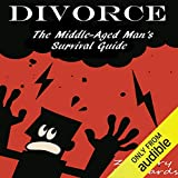 Divorce: The Middle-Aged Man's Survival Guide