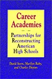 Career Academies : Partnerships for Reconstructing American High Schools, Stern, David and Dayton, Charles W., 1555424880