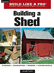 Build Like a Pro - Expert Advice from Start to Finish: Building a Shed