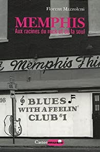 Memphis : Aux racines du Rock et de la Soul par Florent Mazzoleni