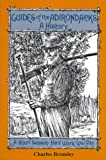 Guides of the Adirondacks : A History, Brumley, Charles, 092516836X