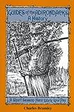 Guides of the Adirondacks : A History, Brumley, Charles, 092516836X