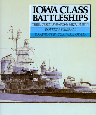 Iowa Class Battleships: Their Design, Weapons and Equipment (Iowa Class Ships)