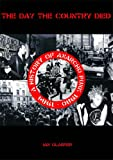 DAY THE COUNTRY DIED, THE : A History of Anarcho Punk 1980 to 1984