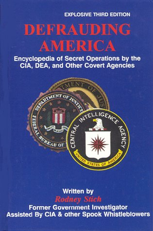 Defrauding America: Encyclopedia of Secret Operations by the CIA, DEA, and Other Covert Agencies Rodney Stich
