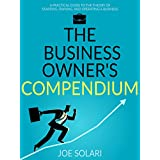 Business Owner's Compendium: A layman's guide to starting, owning and operating a business.