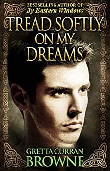 TREAD SOFTLY ON MY DREAMS: An Epic Novel From Ireland's Past  (Robert Emmet's Story): Based On The True Story (The Liberty Trilogy Book 1) by [Browne, Gretta Curran]