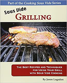 Sous Vide Grilling: The Best Recipes and Techniques for Using Your Grill with Sous Vide Cooking Cooking Sous Vide: Amazon.es: Logsdon, Jason: Libros en idiomas extranjeros