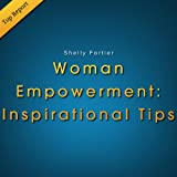 Women Empowerment: Inspirational Female Empowerment Tips for Empowering Women!