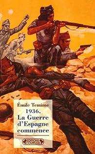 1936, La Guerre d'Espagne commence par Emile Temime